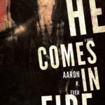 """He Comes in Fire"" by Aaron R. Even"